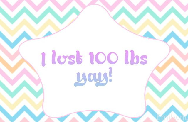 Biggest Apologizes! I hit my 100 lb milestone, YAY!!!
