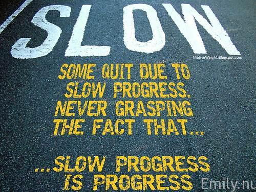 Slow as a snail! But I don't Give Up!